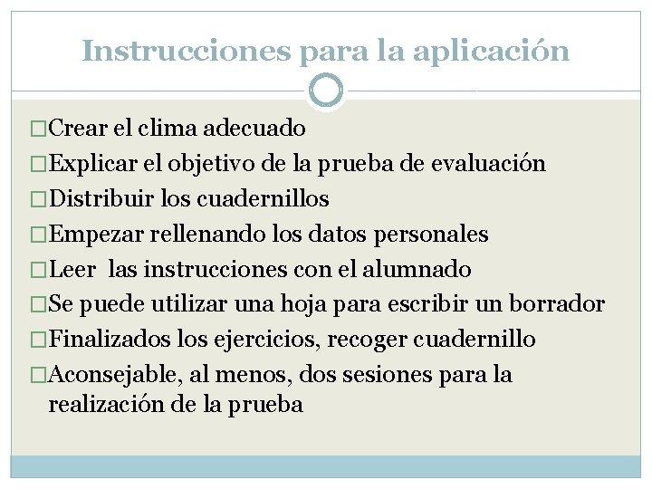 Instrucciones para la aplicación �Crear el clima adecuado �Explicar el objetivo de la prueba