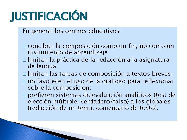 JUSTIFICACIÓN En general los centros educativos: � conciben la composición como un fin, no