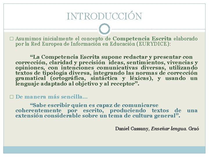 INTRODUCCIÓN � Asumimos inicialmente el concepto de Competencia Escrita elaborado por la Red Europea