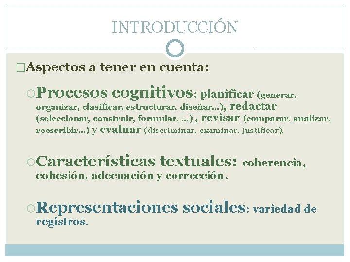INTRODUCCIÓN �Aspectos a tener en cuenta: Procesos cognitivos: planificar (generar, organizar, clasificar, estructurar, diseñar…),
