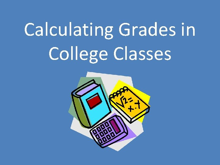 Calculating Grades in College Classes