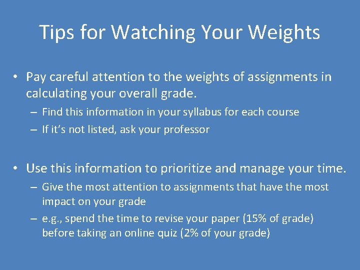 Tips for Watching Your Weights • Pay careful attention to the weights of assignments