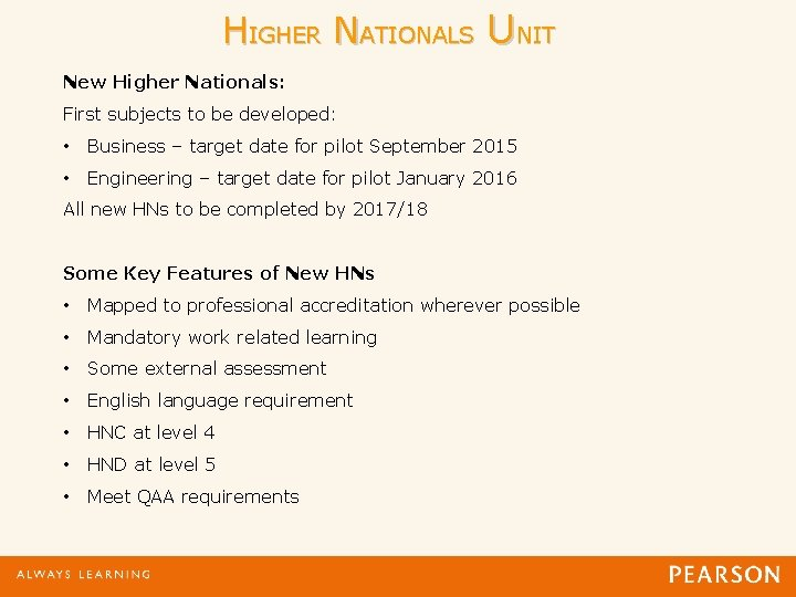HIGHER NATIONALS UNIT New Higher Nationals: First subjects to be developed: • Business –