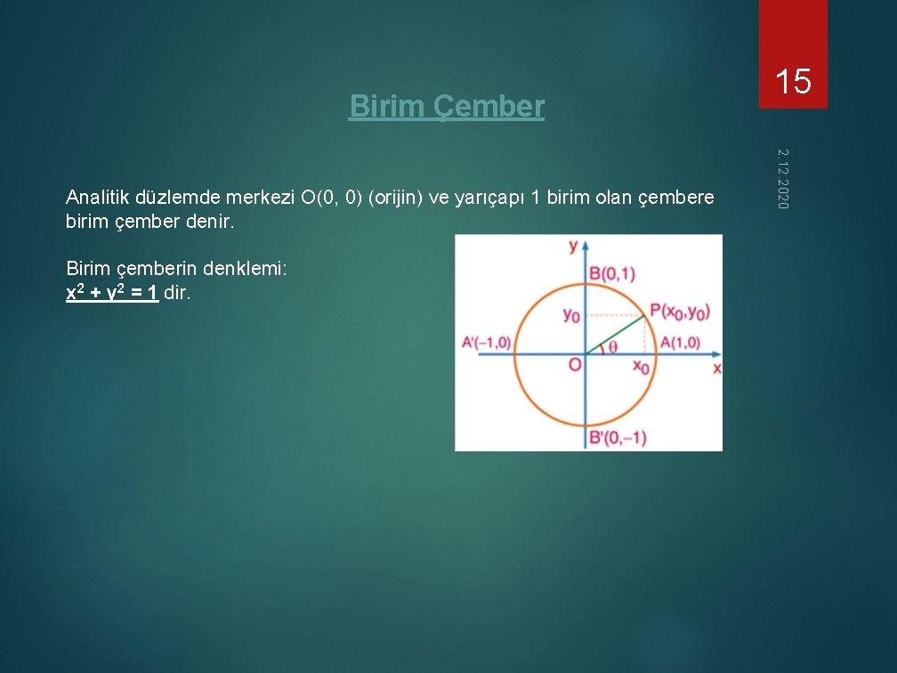Birim Çember Birim çemberin denklemi: x 2 + y 2 = 1 dir. 2.