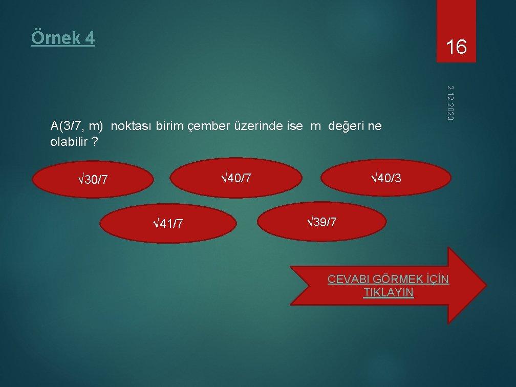 Örnek 4 16 √ 40/3 √ 40/7 √ 30/7 √ 41/7 2. 12. 2020