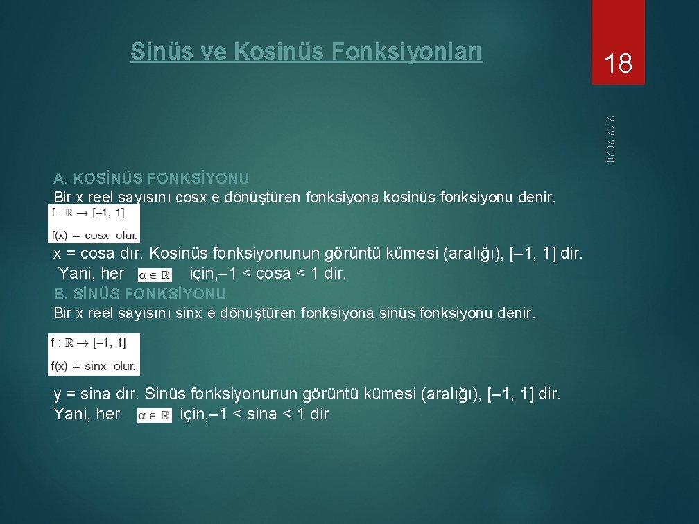 Sinüs ve Kosinüs Fonksiyonları 18 2. 12. 2020 A. KOSİNÜS FONKSİYONU Bir x reel