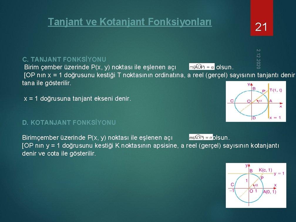Tanjant ve Kotanjant Fonksiyonları 21 2. 12. 2020 C. TANJANT FONKSİYONU Birim çember üzerinde