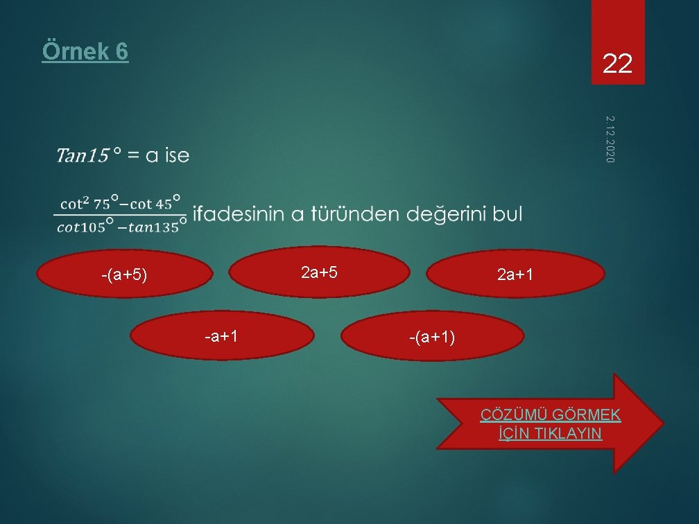 Örnek 6 22 2. 12. 2020 2 a+5 -(a+5) -a+1 2 a+1 -(a+1) ÇÖZÜMÜ