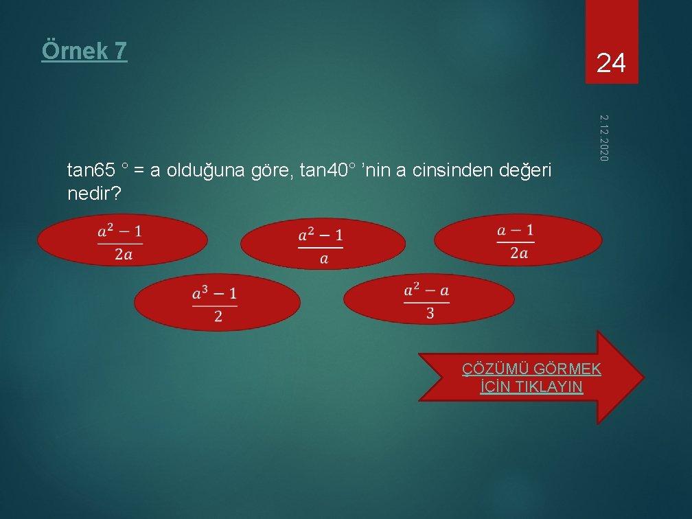 Örnek 7 24 2. 12. 2020 tan 65 ° = a olduğuna göre, tan