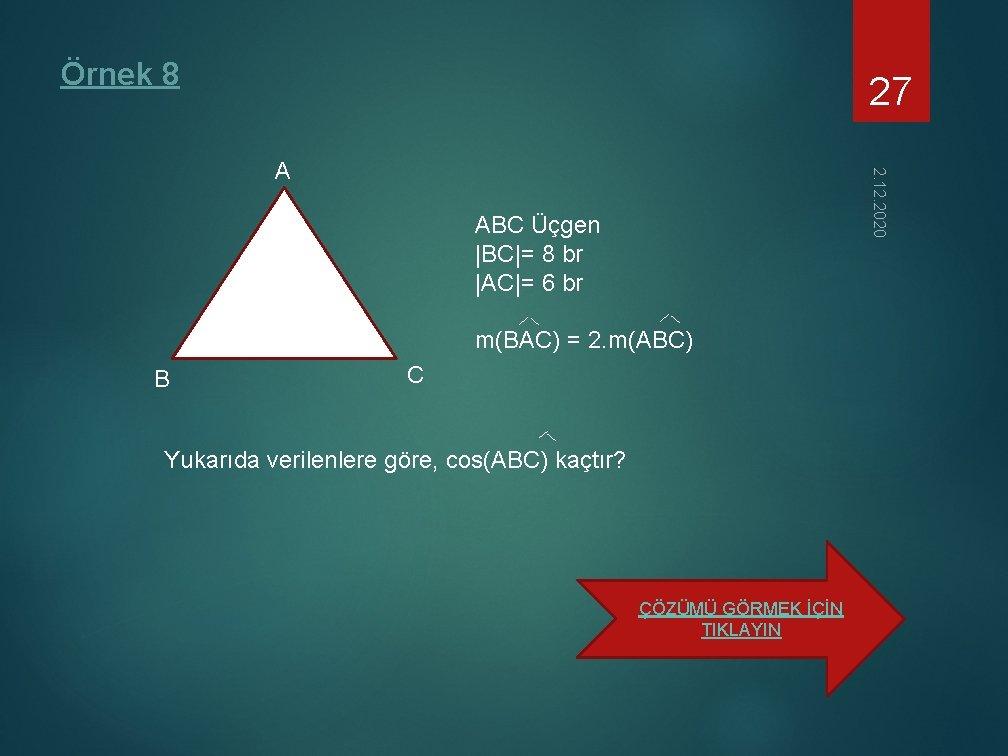 Örnek 8 27 2. 12. 2020 A ABC Üçgen |BC|= 8 br |AC|= 6