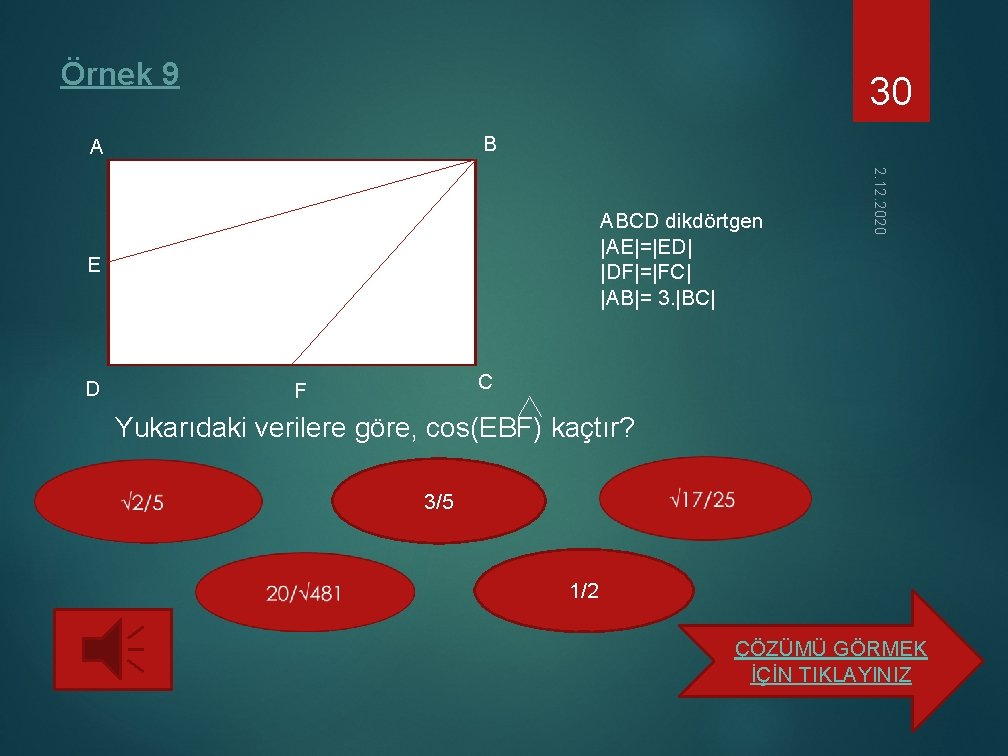 Örnek 9 30 B A E D 2. 12. 2020 ABCD dikdörtgen |AE|=|ED| |DF|=|FC|