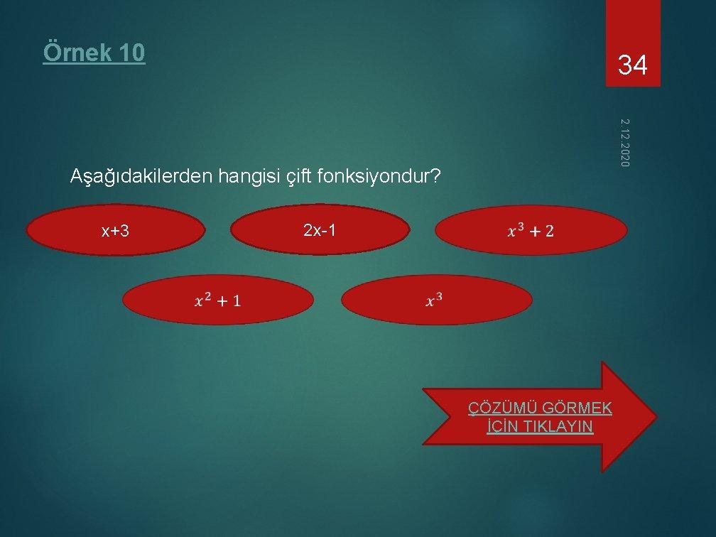 Örnek 10 34 2. 12. 2020 Aşağıdakilerden hangisi çift fonksiyondur? 2 x-1 x+3 ÇÖZÜMÜ