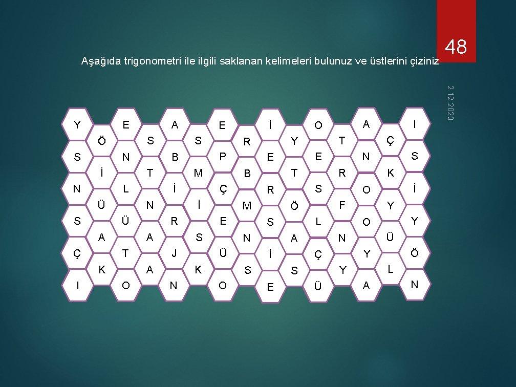 Aşağıda trigonometri ile ilgili saklanan kelimeleri bulunuz ve üstlerini çiziniz E S Ö S