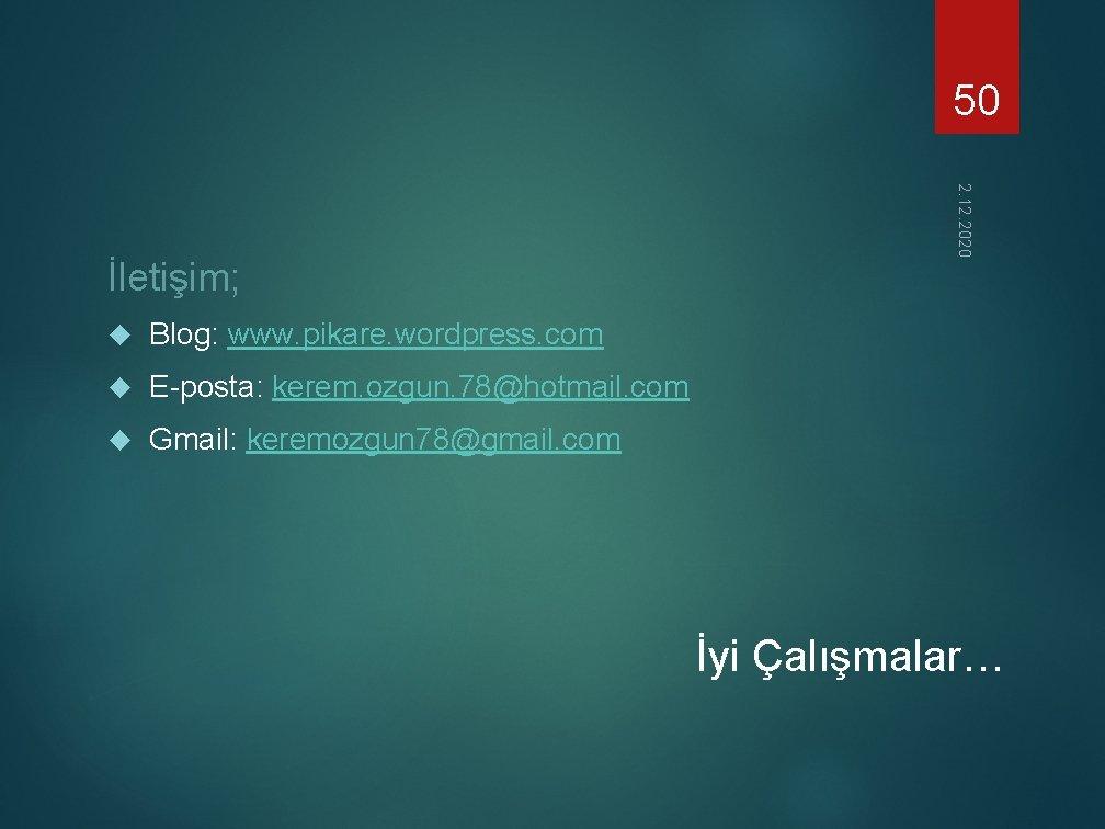 50 2. 12. 2020 İletişim; Blog: www. pikare. wordpress. com E-posta: kerem. ozgun. 78@hotmail.