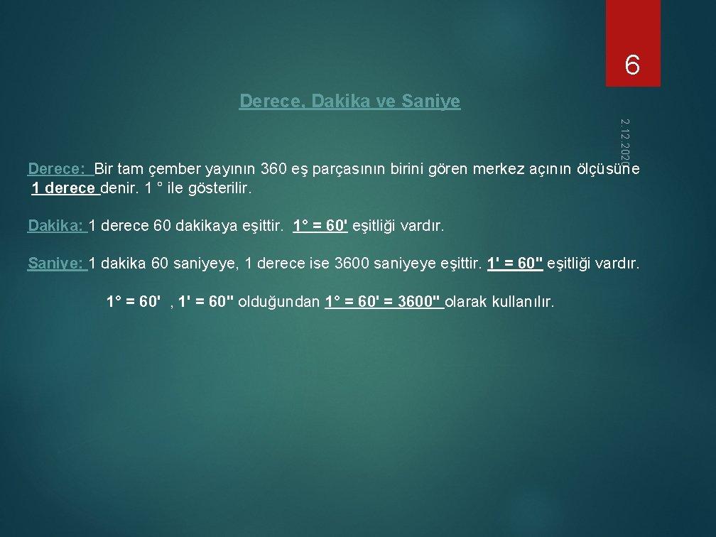 6 Derece, Dakika ve Saniye 2. 12. 2020 Derece: Bir tam çember yayının 360