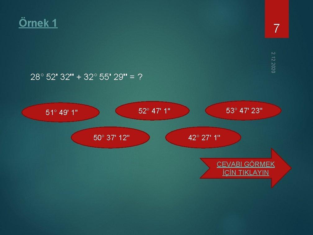 Örnek 1 7 2. 12. 2020 28° 52' 32'' + 32° 55' 29'' =