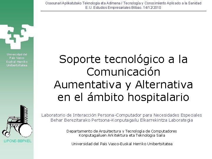 Osasunari Aplikatutako Teknologia eta Adimena / Tecnología y Conocimiento Aplicado a la Sanidad E.
