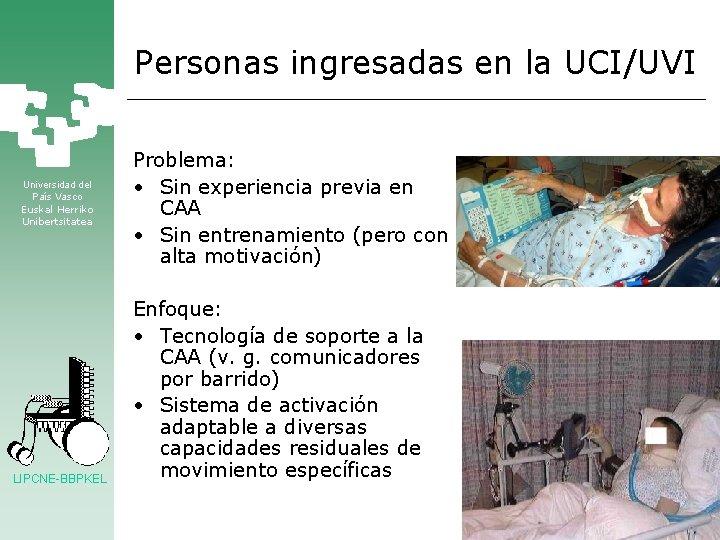 Personas ingresadas en la UCI/UVI Universidad del País Vasco Euskal Herriko Unibertsitatea LIPCNE-BBPKEL Problema: