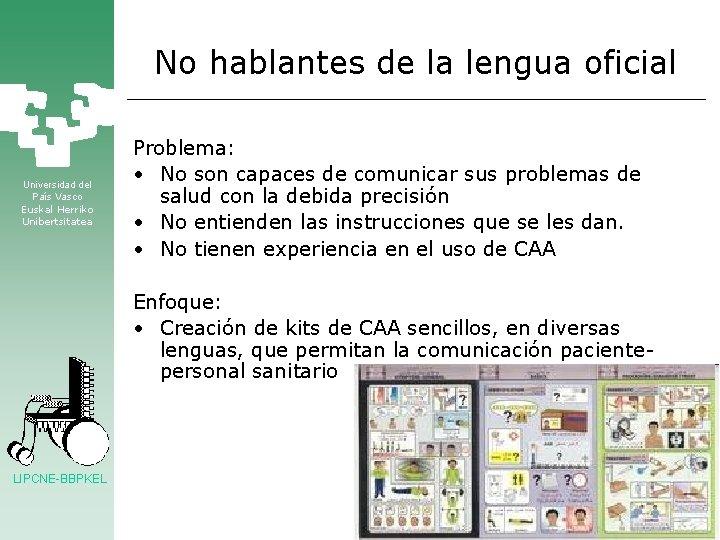 No hablantes de la lengua oficial Universidad del País Vasco Euskal Herriko Unibertsitatea Problema: