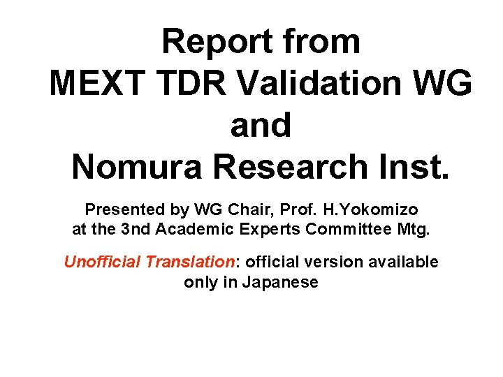 Report from MEXT TDR Validation WG and Nomura Research Inst. Presented by WG Chair,