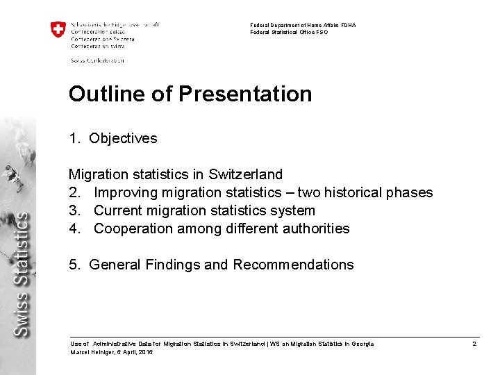 Federal Department of Home Affairs FDHA Federal Statistical Office FSO Outline of Presentation 1.