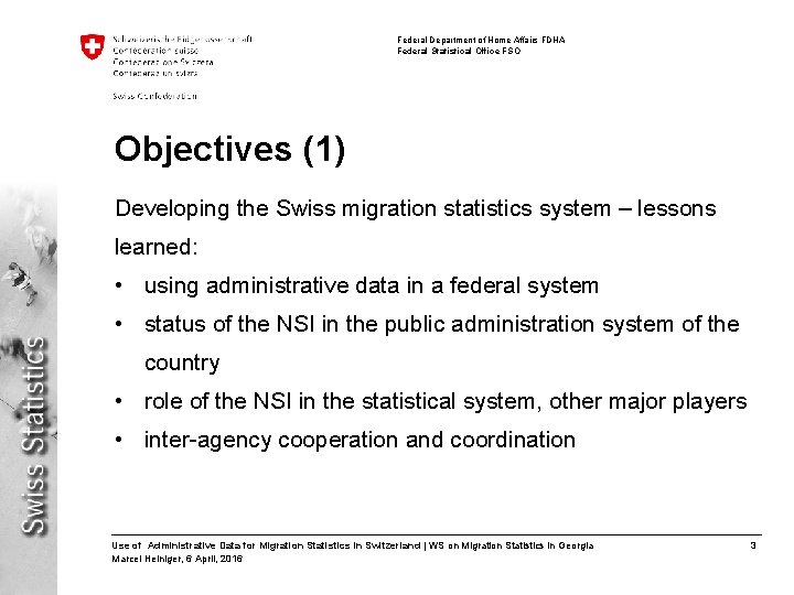 Federal Department of Home Affairs FDHA Federal Statistical Office FSO Objectives (1) Developing the