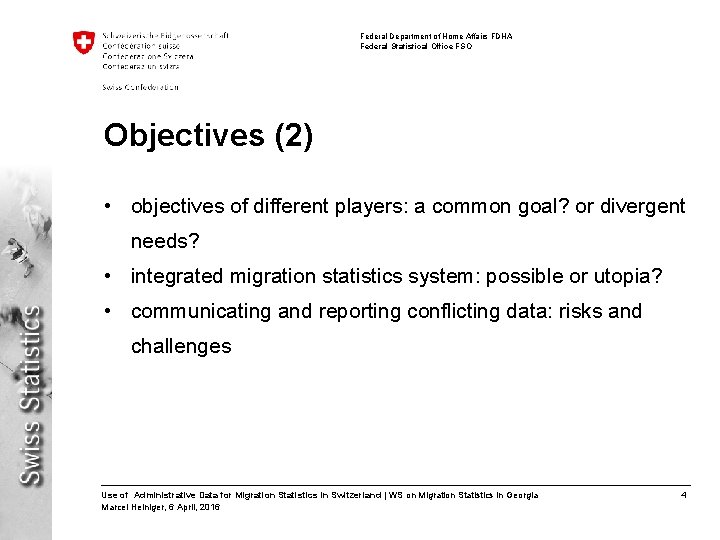 Federal Department of Home Affairs FDHA Federal Statistical Office FSO Objectives (2) • objectives