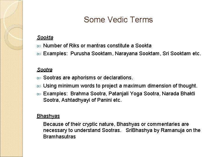 Some Vedic Terms Sookta Number of Riks or mantras constitute a Sookta Examples: Purusha