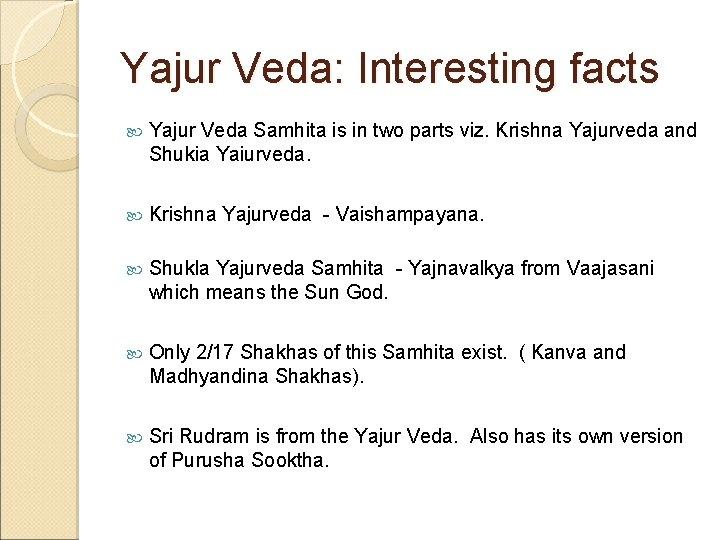 Yajur Veda: Interesting facts Yajur Veda Samhita is in two parts viz. Krishna Yajurveda
