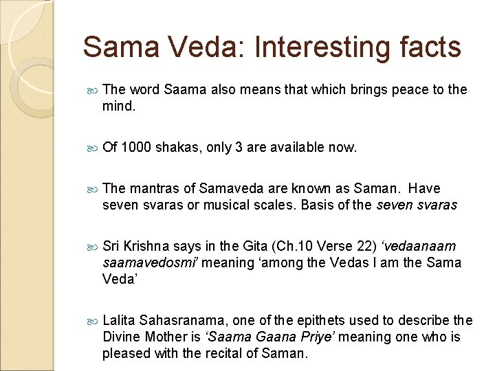 Sama Veda: Interesting facts The word Saama also means that which brings peace to