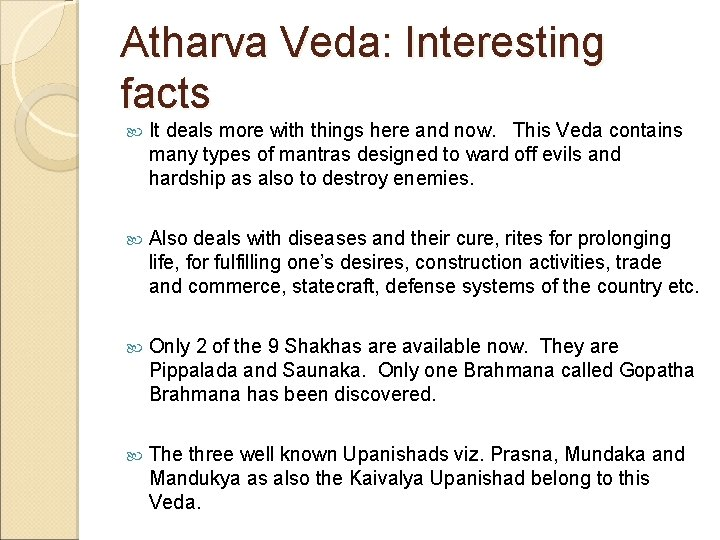Atharva Veda: Interesting facts It deals more with things here and now. This Veda