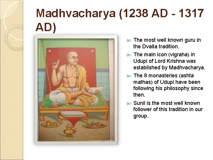 Madhvacharya (1238 AD - 1317 AD) The most well known guru in the Dvaita
