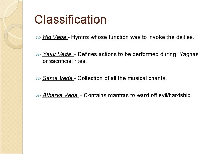 Classification Rig Veda - Hymns whose function was to invoke the deities. Yajur Veda