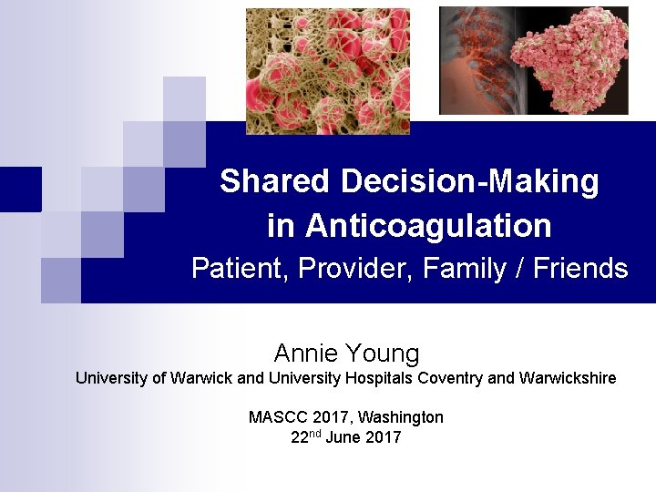 Shared Decision-Making in Anticoagulation Patient, Provider, Family / Friends Annie Young University of Warwick
