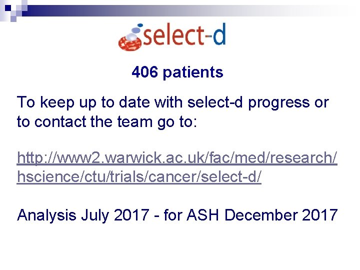 406 patients To keep up to date with select-d progress or to contact the