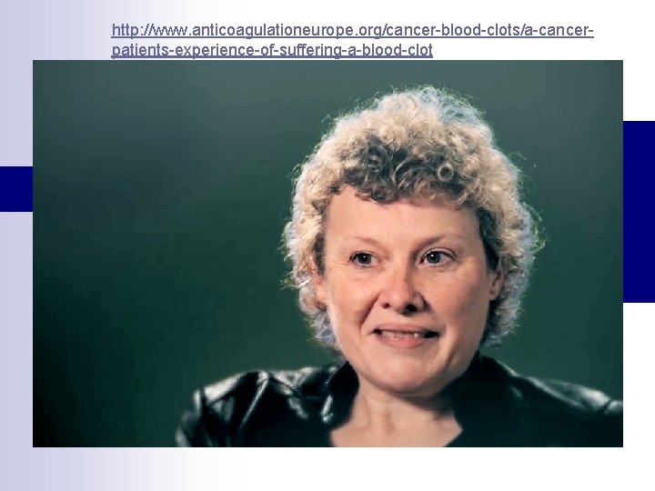 http: //www. anticoagulationeurope. org/cancer-blood-clots/a-cancerpatients-experience-of-suffering-a-blood-clot