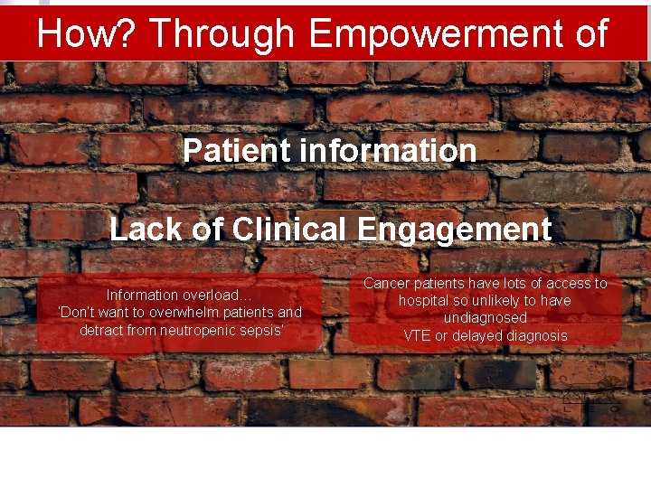 How? Through Empowerment of Patient information Lack of Clinical Engagement Information overload… 'Don't want