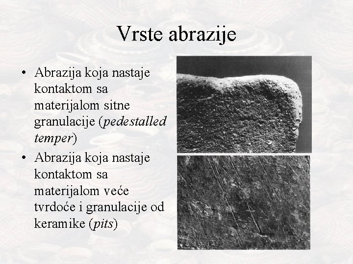 Vrste abrazije • Abrazija koja nastaje kontaktom sa materijalom sitne granulacije (pedestalled temper) •