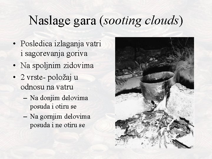 Naslage gara (sooting clouds) • Posledica izlaganja vatri i sagorevanja goriva • Na spoljnim