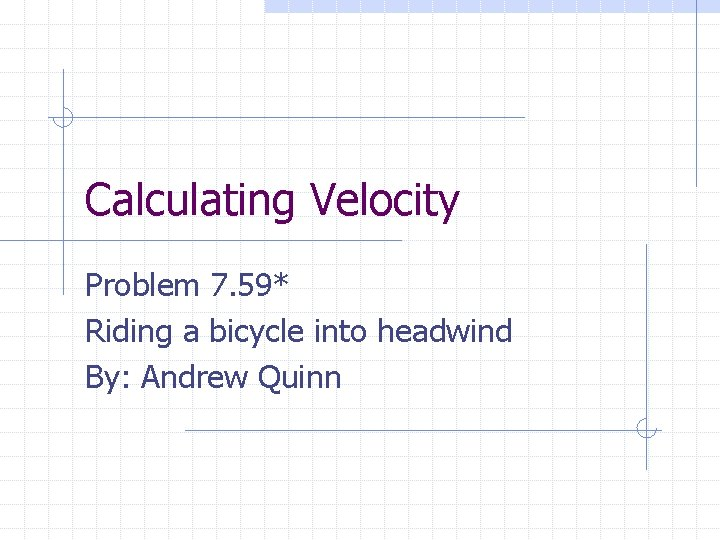 Calculating Velocity Problem 7. 59* Riding a bicycle into headwind By: Andrew Quinn