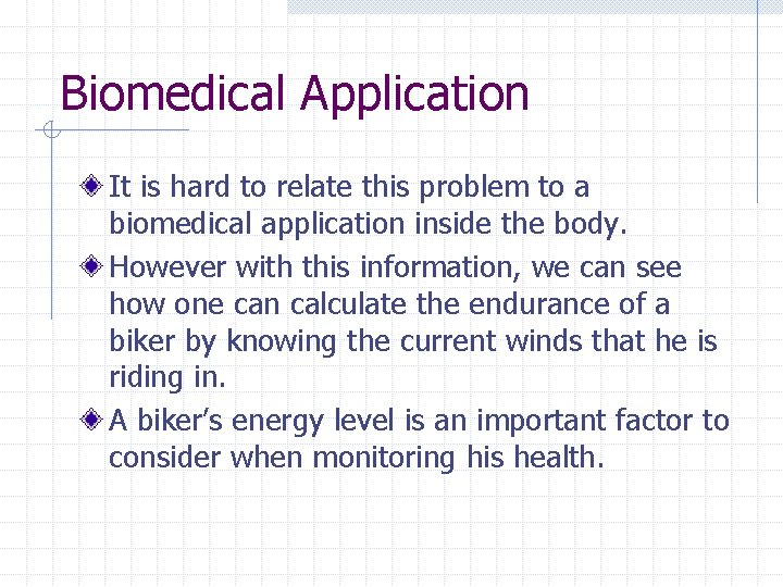 Biomedical Application It is hard to relate this problem to a biomedical application inside