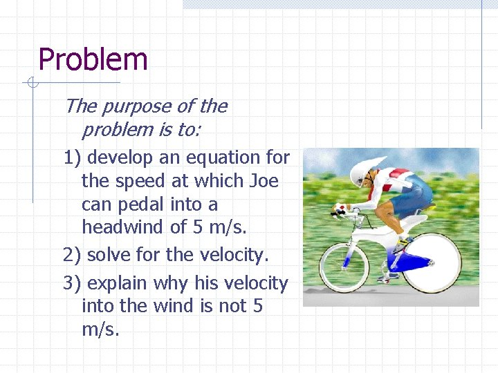 Problem The purpose of the problem is to: 1) develop an equation for the