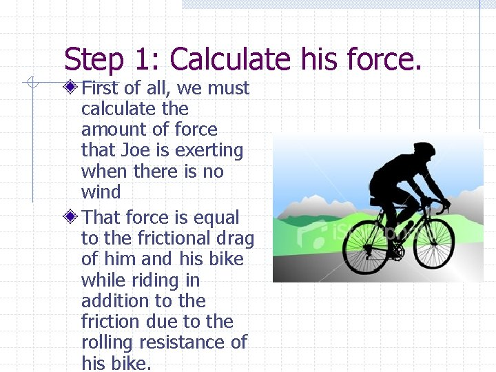 Step 1: Calculate his force. First of all, we must calculate the amount of