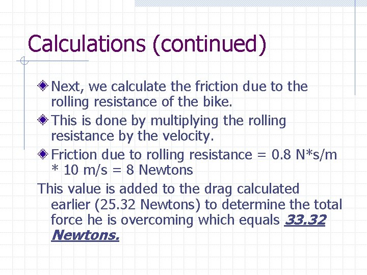 Calculations (continued) Next, we calculate the friction due to the rolling resistance of the
