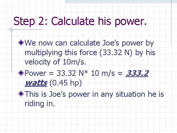Step 2: Calculate his power. We now can calculate Joe's power by multiplying this