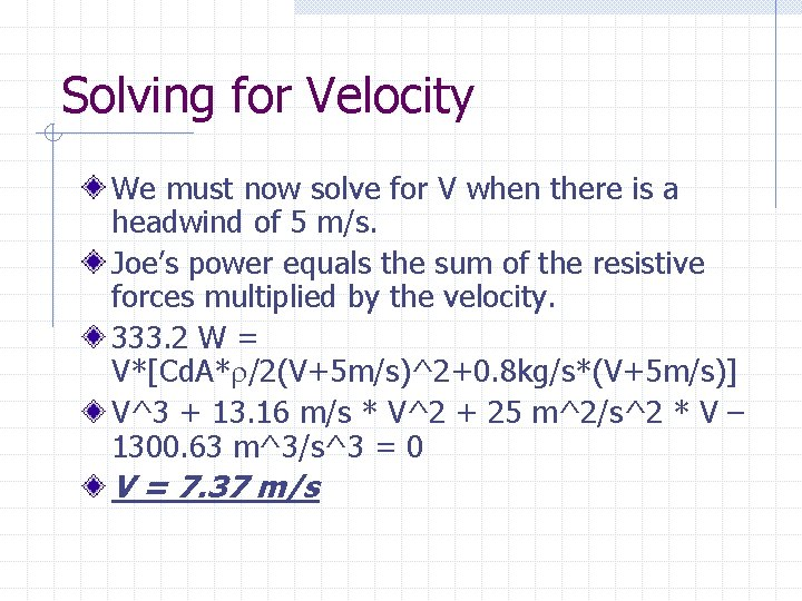 Solving for Velocity We must now solve for V when there is a headwind