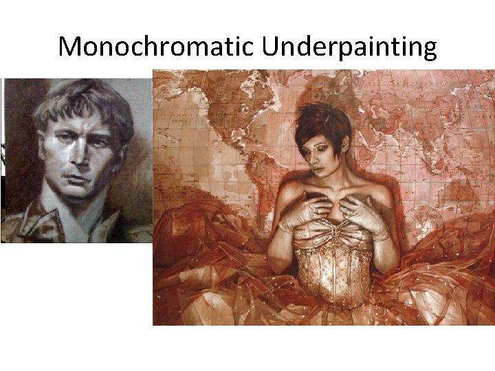 Monochromatic Underpainting