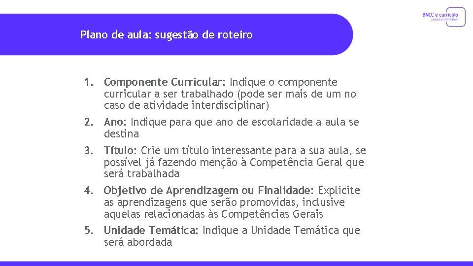 Plano de aula: sugestão de roteiro 1. Componente Curricular: Indique o componente curricular a