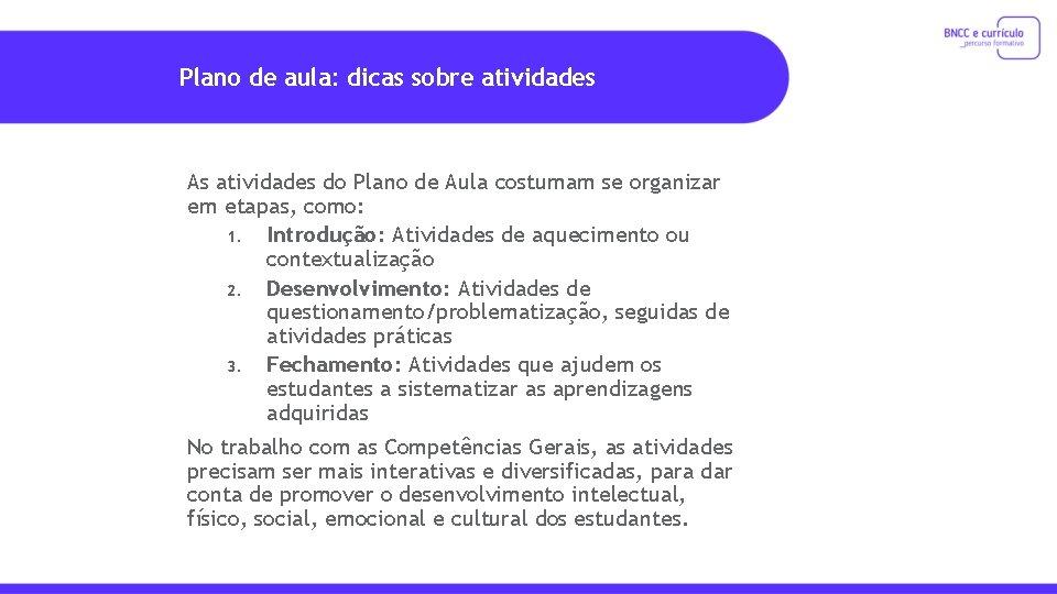 Plano de aula: dicas sobre atividades As atividades do Plano de Aula costumam se