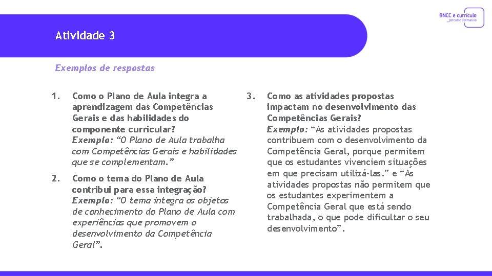 Atividade 3 Exemplos de respostas 1. Como o Plano de Aula integra a aprendizagem